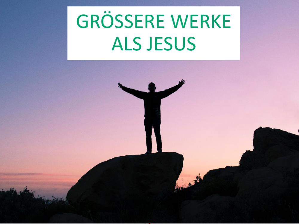 Grössere Werke als Jesus